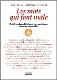 Les mots qui font mâle : petit lexique littéraire et poétique du sexe masculin