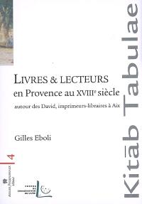 Livres et lecteurs en Provence au XVIIIe siècle : autour des David, imprimeurs-libraires à Aix