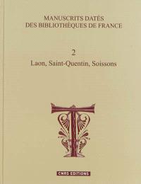 Manuscrits datés des bibliothèques de France. Volume 2, Laon, Saint-Quentin, Soissons