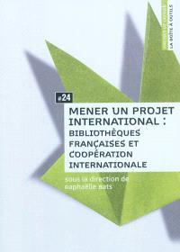 Mener un projet international : bibliothèques françaises et coopération internationale