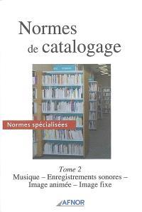 Normes de catalogage. Volume 2, Normes spécialisées : musique, enregistrements sonores, image animée, image fixe