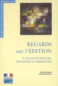 Regards sur l'édition. Volume 1, Les petits éditeurs : situations et perspectives