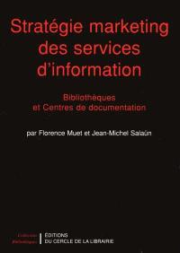 Stratégie marketing des services d'information : bibliothèques et centres de documentation