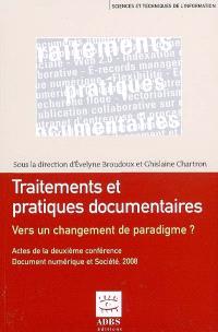 Traitements et pratiques documentaires : vers un changement de paradigme ? : actes de la deuxième Conférence Document numérique et société, Paris, CNAM, 17-18 novembre 2008