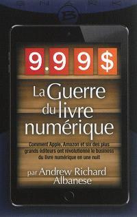 9,99 dollars : la guerre du livre numérique : comment Apple, Amazon et les big six ont transformé le marché du livre numérique en l'espace d'une nuit