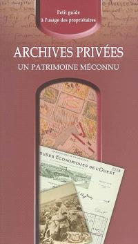 Archives privées, un patrimoine méconnu : petit guide à l'usage des propriétaires
