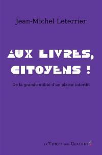 Aux livres citoyens ! : de la grande nécessité d'un plaisir interdit