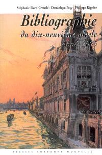 Bibliographie du dix-neuvième siècle : lettres, arts, sciences, histoire, année 2005
