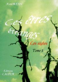Ces êtres étranges : les sigles. Volume 3