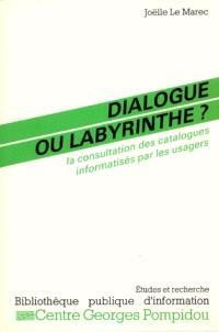 Dialogue ou labyrinthe ? : la consultation des catalogues informatisés par les usagers