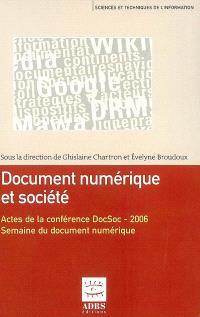 Document numérique et société : actes de la conférence organisée dans le cadre de la Semaine du document numérique à Fribourg (Suisse) les 20 et 21 septembre 2006