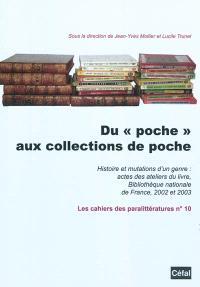 Du poche aux collections de poche : histoire et mutations d'un genre : actes des ateliers du livre, Bibliothèque nationale de France, 2002 et 2003
