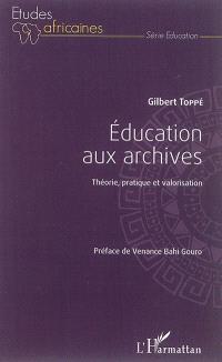 Education aux archives : théorie, pratique et valorisation