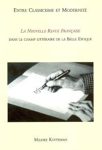 Entre classicisme et modernité : la Nouvelle Revue Française dans le champ littéraire de la Belle époque