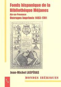 Fonds hispanique de la bibliothèque Méjanes : Aix-en-Provence, ouvrages imprimés 1493-1701