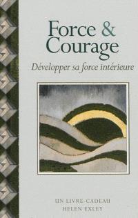 Force & courage : développer sa force intérieure