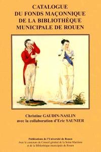 Franc-maçonnerie et histoire, un patrimoine régional : catalogue du fonds maçonnique de la Bibliothèque municipale de Rouen