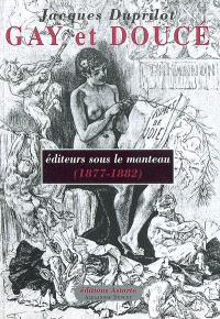Gay et Doucé : éditeurs sous le manteau, 1877-1882