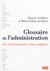 Glossaire de l'administration, des fonctionnaires et des employés