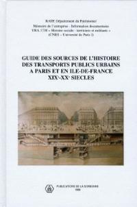 Guide des sources de l'histoire des transports publics urbains à Paris et en Ile-de-France, XIXe-XXe siècles