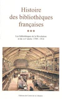 Histoire des bibliothèques françaises. Volume 3, Les bibliothèques de la Révolution et du XIXe siècle : 1789-1914