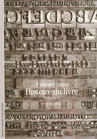 Histoire du livre. Volume 1, A pleines pages