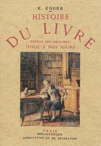 Histoire du livre : depuis ses origines jusqu'à nos jours