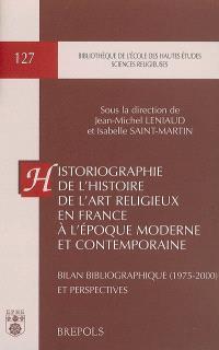 Historiographie de l'histoire de l'art religieux en France à l'époque moderne et contemporaine : bilan bibliographique (1975-2000) et perspectives