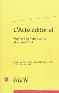 L'acte éditorial : publier à la Renaissance et aujourd'hui
