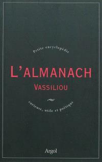 L'almanach Vassiliou : petite encyclopédie curieuse, utile et poétique
