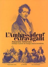 L'ambassadeur extravagant : Alexandre Vattemare, ventriloque et pionnier des échanges culturels internationaux
