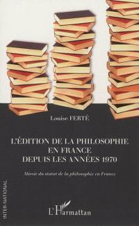 L'édition de la philosophie en France depuis les années 1970 : miroir du statut de la philosophie en France