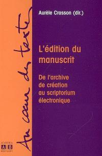 L'édition du manuscrit : de l'archive de création au scriptorium électronique