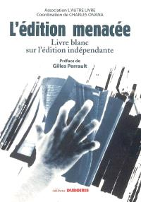 L'édition menacée : livre blanc sur l'édition indépendante