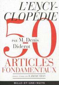 L'Encyclopédie : cinquante articles fondamentaux