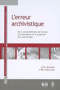L'erreur archivistique : de la compréhension de l'erreur à la perception et à la gestion des incertitudes
