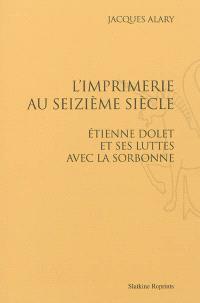 L'imprimerie au seizième siècle : Etienne Dolet et ses luttes avec la Sorbonne