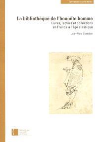 La bibliothèque de l'honnête homme : livres, lecture et collections en France à l'âge classique