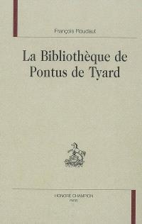 La bibliothèque de Pontus de Tyard : libri qui quidem extant