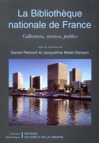 La Bibliothèque nationale de France : collections, services, publics