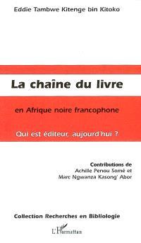 La chaîne du livre en Afrique noire francophone : qui est éditeur aujourd'hui ?