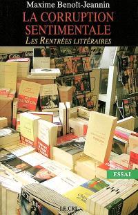 La corruption sentimentale : les rentrées littéraires : essai