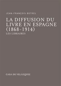 La Diffusion du livre en Espagne : 1868-1914 : les libraires