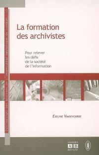 La formation des archivistes : pour relever les défis de la société de l'information : actes de la cinquième Journée des archives, 9-10 mai 2005