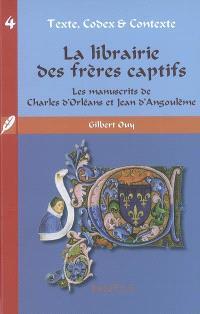 La librairie des frères captifs : les manuscrits de Charles d'Orléans et Jean d'Angoulême