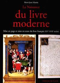 La naissance du livre moderne : mise en page et mise en texte du livre français (XIVe-XVIIe siècles)
