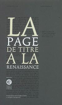 La page de titre à la Renaissance : treize études suivies de cinquante-quatre pages de titre commentées et d'un lexique des termes relatifs à la page de titre