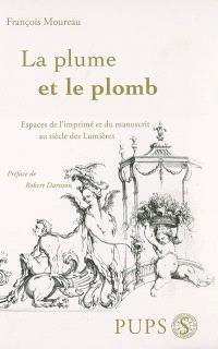 La plume et le plomb : espaces de l'imprimé et du manuscrit au siècle des lumières