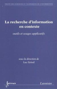 La recherche d'information en contexte : outils et usages applicatifs