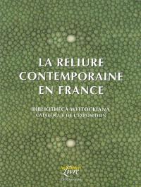 La reliure contemporaine en France : Bibliotheca wittockiana : exposition